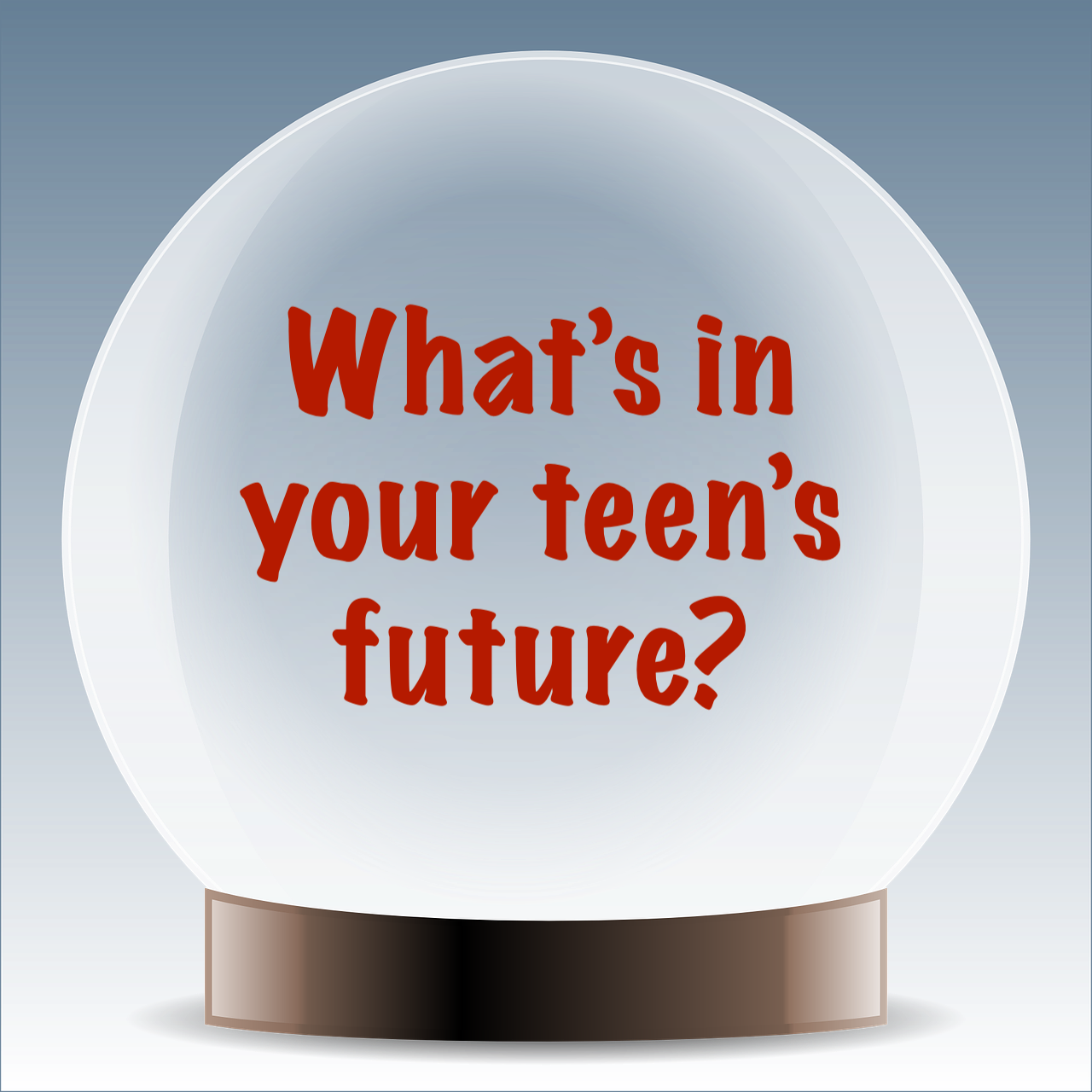 Four questions parents can ask their teen to help determine their future